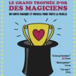 Spectacle LE GRAND TROPHEE D'OR DES MAGICIENS
